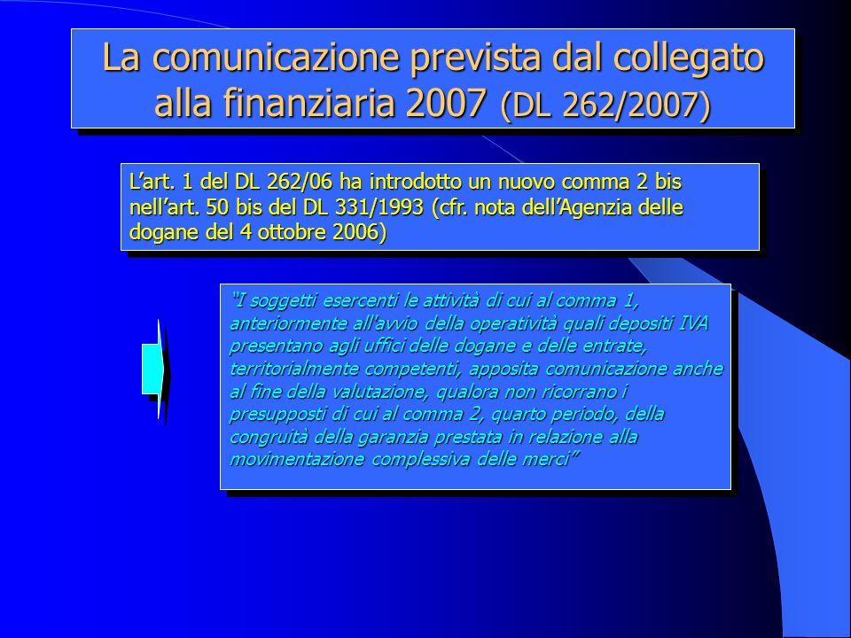 Lart. 1 del DL 262/06 ha introdotto un nuovo comma 2 bis nellart. 50 bis del DL 331/1993 (cfr. nota dellAgenzia delle dogane del 4 ottobre 2006) La co
