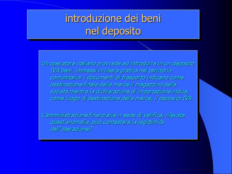 introduzione dei beni nel deposito Un operatore italiano provvede ad introdurre in un deposito IVA beni, immessi in libera pratica nel territorio comu