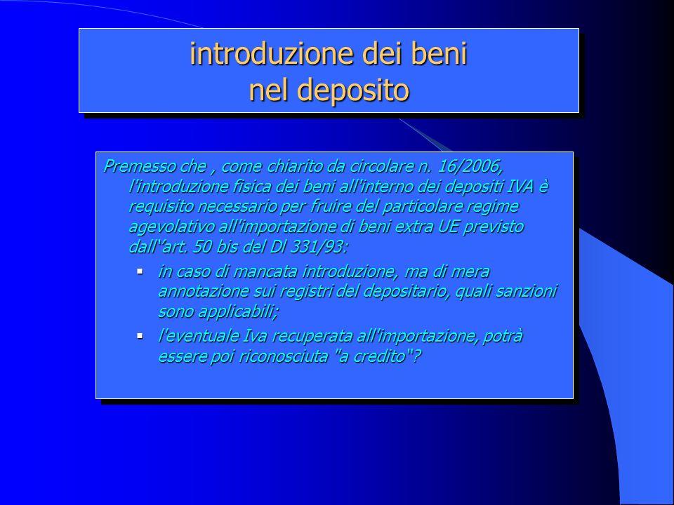 introduzione dei beni nel deposito Premesso che, come chiarito da circolare n. 16/2006, l'introduzione fisica dei beni all'interno dei depositi IVA è
