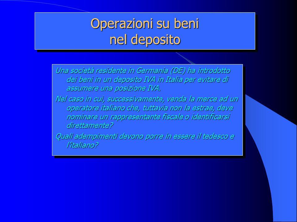 Operazioni su beni nel deposito Una società residente in Germania (DE) ha introdotto dei beni in un deposito IVA in Italia per evitare di assumere una