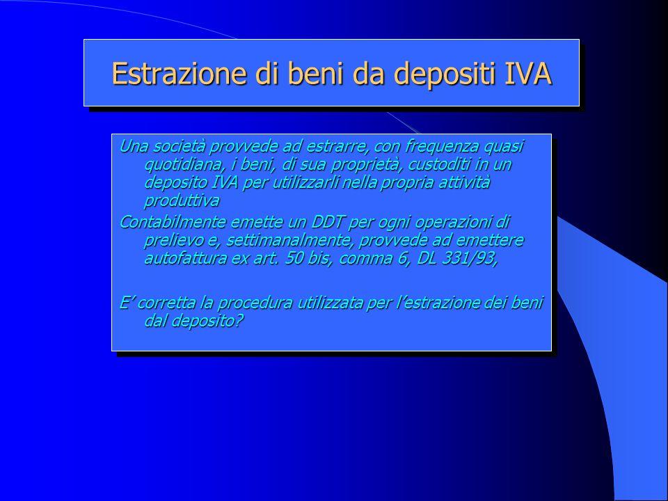 Estrazione di beni da depositi IVA Una società provvede ad estrarre, con frequenza quasi quotidiana, i beni, di sua proprietà, custoditi in un deposit