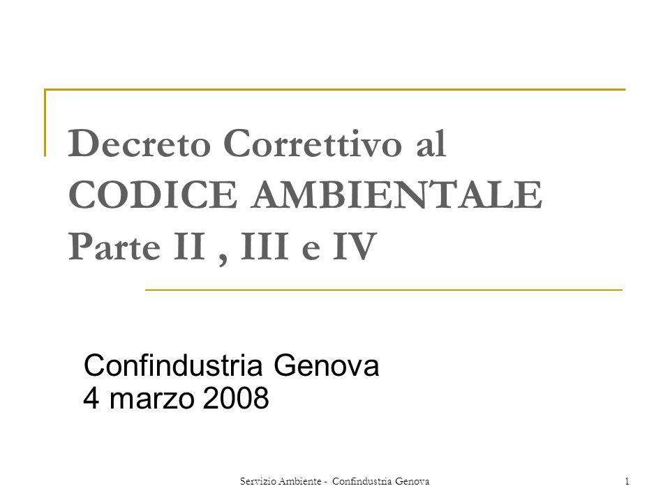 Servizio Ambiente - Confindustria Genova1 Decreto Correttivo al CODICE AMBIENTALE Parte II, III e IV Confindustria Genova 4 marzo 2008