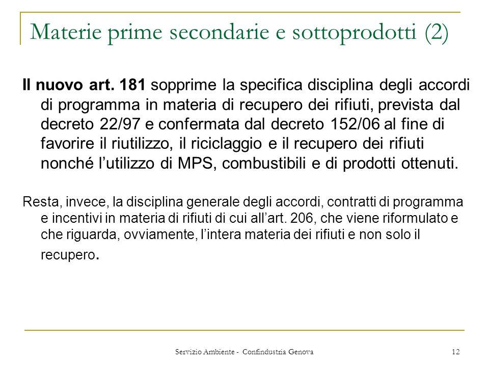 Servizio Ambiente - Confindustria Genova 12 Materie prime secondarie e sottoprodotti (2) Il nuovo art. 181 sopprime la specifica disciplina degli acco