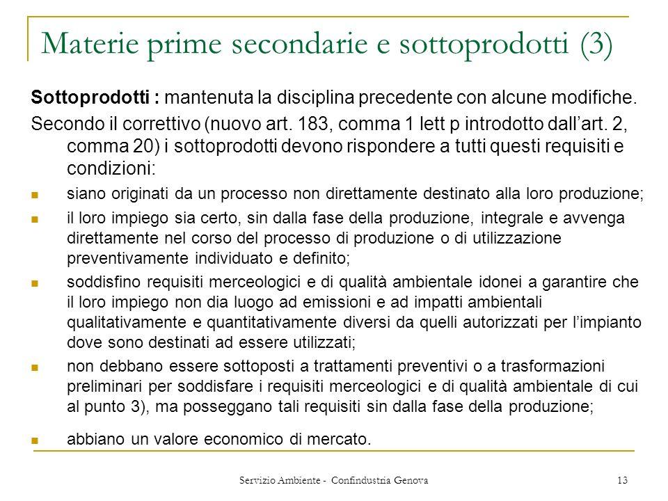 Servizio Ambiente - Confindustria Genova 13 Materie prime secondarie e sottoprodotti (3) Sottoprodotti : mantenuta la disciplina precedente con alcune