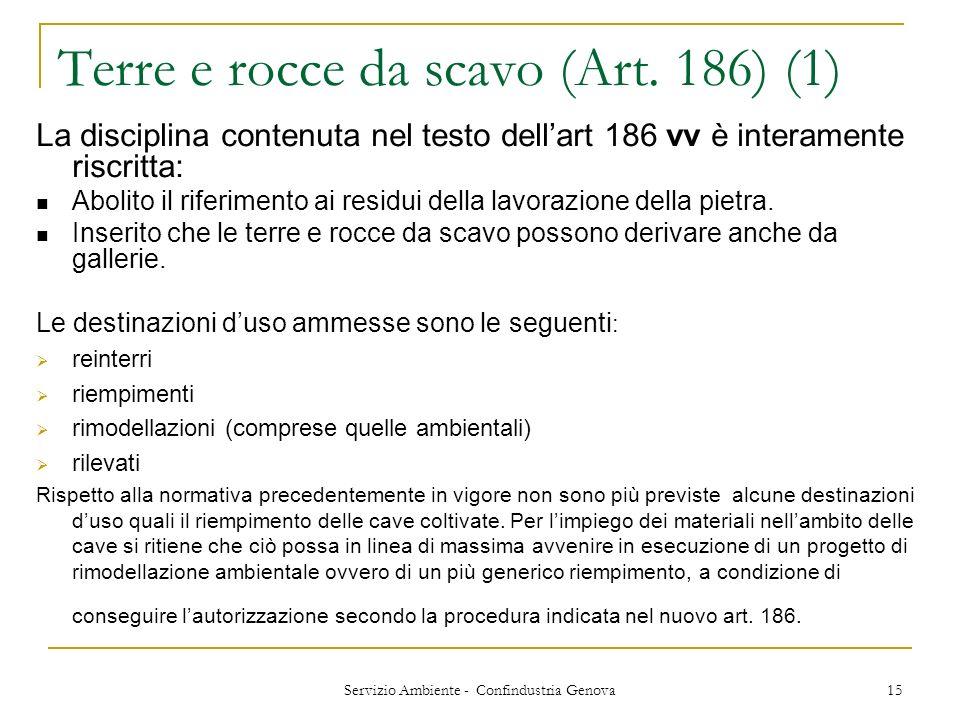 Servizio Ambiente - Confindustria Genova 15 Terre e rocce da scavo (Art. 186) (1) La disciplina contenuta nel testo dellart 186 vv è interamente riscr