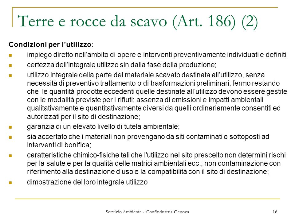 Servizio Ambiente - Confindustria Genova 16 Terre e rocce da scavo (Art. 186) (2) Condizioni per lutilizzo: impiego diretto nellambito di opere e inte