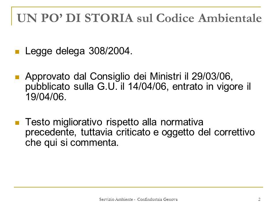 Servizio Ambiente - Confindustria Genova 2 UN PO DI STORIA sul Codice Ambientale Legge delega 308/2004. Approvato dal Consiglio dei Ministri il 29/03/