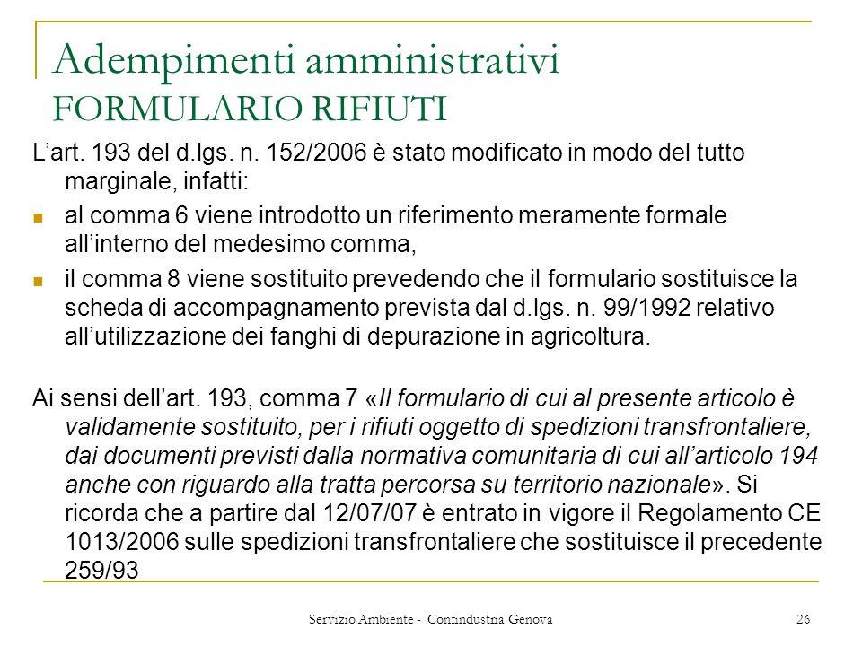 Servizio Ambiente - Confindustria Genova 26 Adempimenti amministrativi FORMULARIO RIFIUTI Lart. 193 del d.lgs. n. 152/2006 è stato modificato in modo