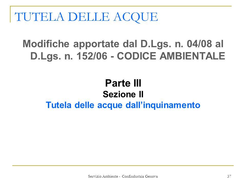 Servizio Ambiente - Confindustria Genova 37 TUTELA DELLE ACQUE Modifiche apportate dal D.Lgs. n. 04/08 al D.Lgs. n. 152/06 - CODICE AMBIENTALE Parte I