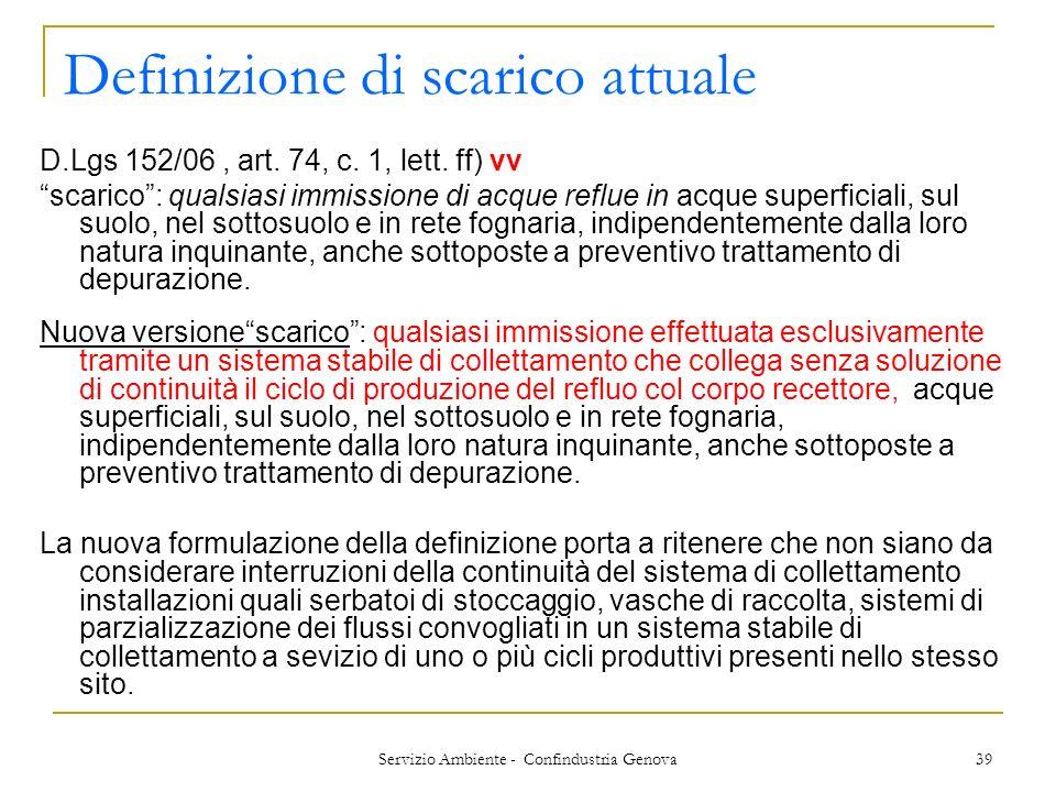 Servizio Ambiente - Confindustria Genova 39 Definizione di scarico attuale D.Lgs 152/06, art. 74, c. 1, lett. ff) vv scarico: qualsiasi immissione di