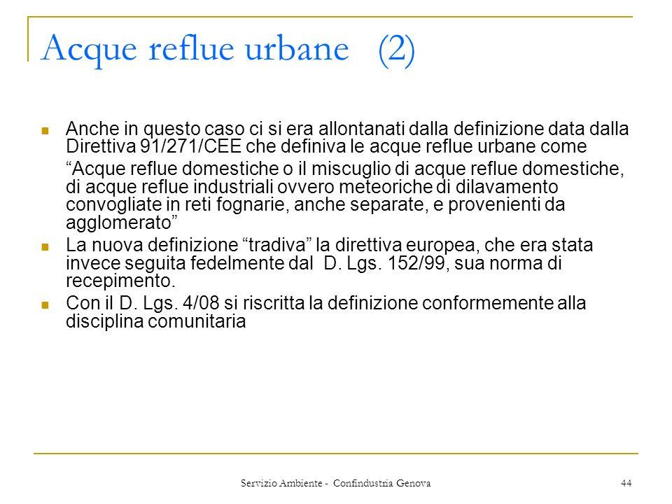 Servizio Ambiente - Confindustria Genova 44 Acque reflue urbane (2) Anche in questo caso ci si era allontanati dalla definizione data dalla Direttiva
