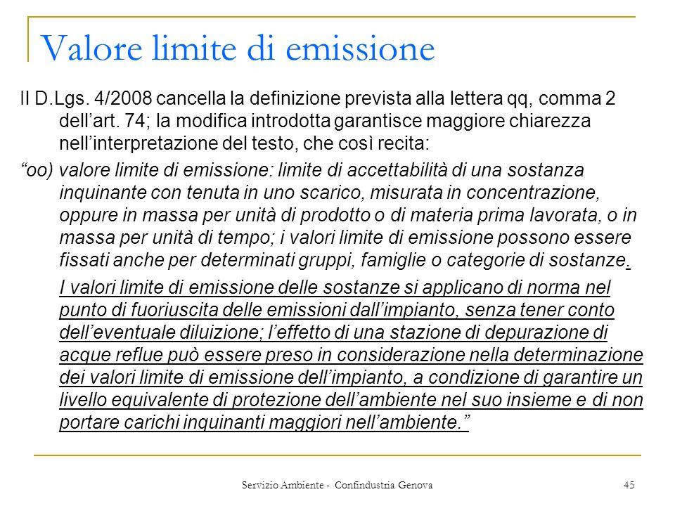 Servizio Ambiente - Confindustria Genova 45 Valore limite di emissione Il D.Lgs. 4/2008 cancella la definizione prevista alla lettera qq, comma 2 dell