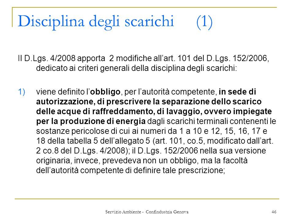 Servizio Ambiente - Confindustria Genova 46 Disciplina degli scarichi (1) Il D.Lgs. 4/2008 apporta 2 modifiche allart. 101 del D.Lgs. 152/2006, dedica