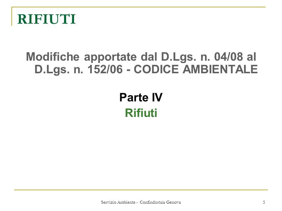 Servizio Ambiente - Confindustria Genova 5 RIFIUTI Modifiche apportate dal D.Lgs. n. 04/08 al D.Lgs. n. 152/06 - CODICE AMBIENTALE Parte IV Rifiuti