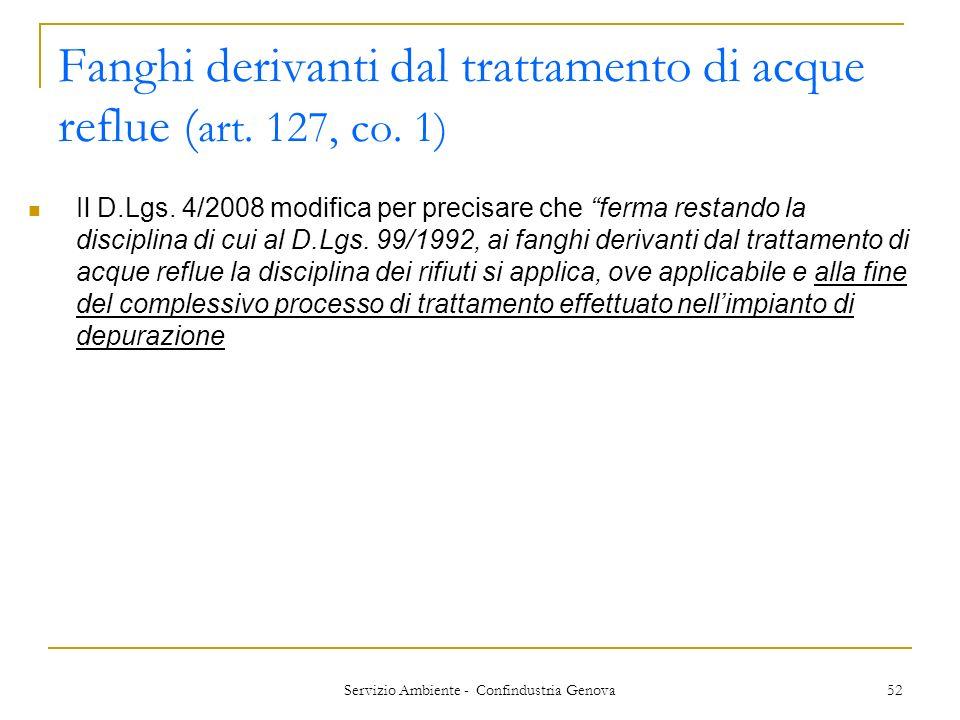 Servizio Ambiente - Confindustria Genova 52 Fanghi derivanti dal trattamento di acque reflue ( art. 127, co. 1) Il D.Lgs. 4/2008 modifica per precisar
