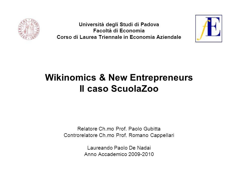 Università degli Studi di Padova Facoltà di Economia Corso di Laurea Triennale in Economia Aziendale Wikinomics & New Entrepreneurs Il caso ScuolaZoo Relatore Ch.mo Prof.