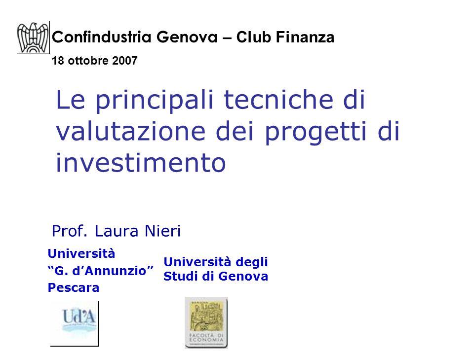 Le principali tecniche di valutazione dei progetti di investimento Prof. Laura Nieri Confindustria Genova – Club Finanza 18 ottobre 2007 Università G.