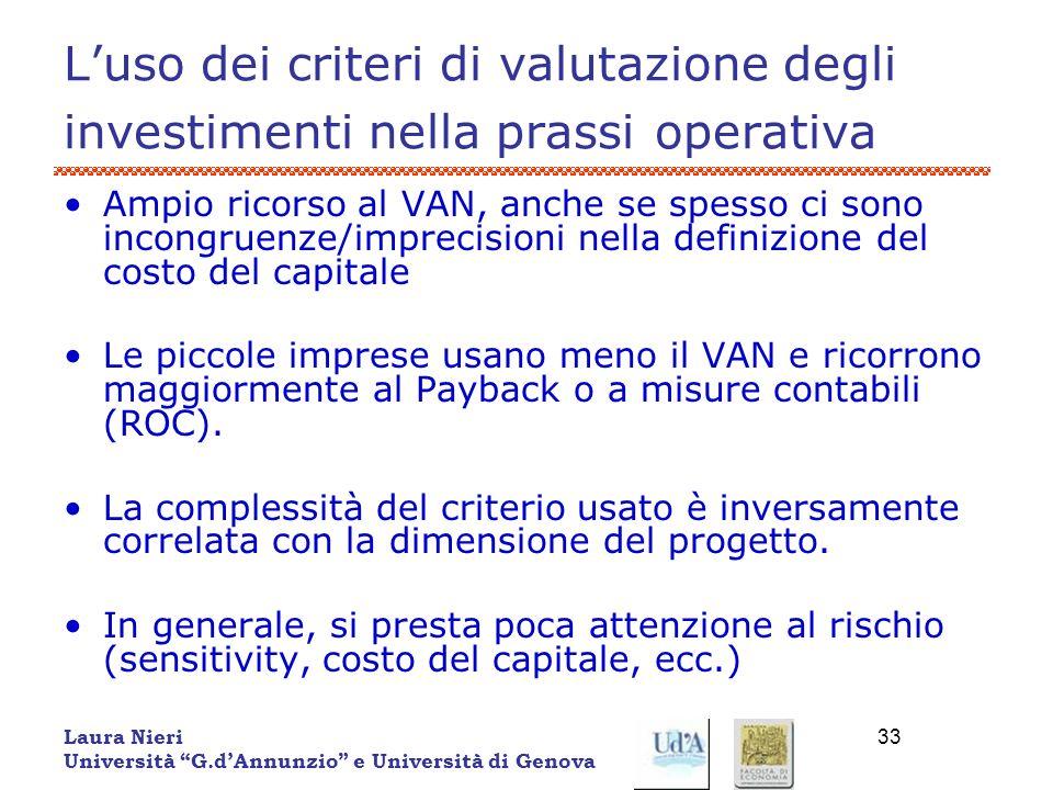 Laura Nieri Università G.dAnnunzio e Università di Genova 33 Luso dei criteri di valutazione degli investimenti nella prassi operativa Ampio ricorso a
