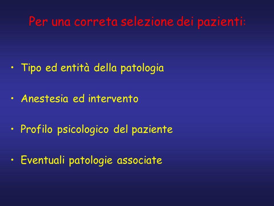 Tipo ed entità della patologia Anestesia ed intervento Profilo psicologico del paziente Eventuali patologie associate Per una correta selezione dei pa