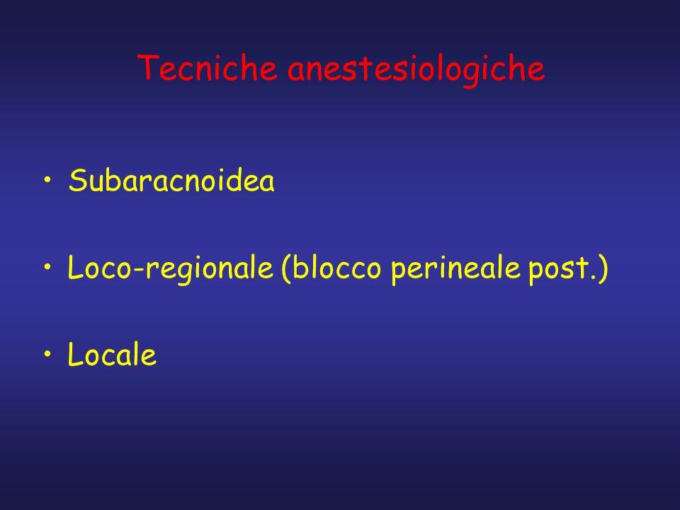 Tecniche anestesiologiche Subaracnoidea Loco-regionale (blocco perineale post.) Locale
