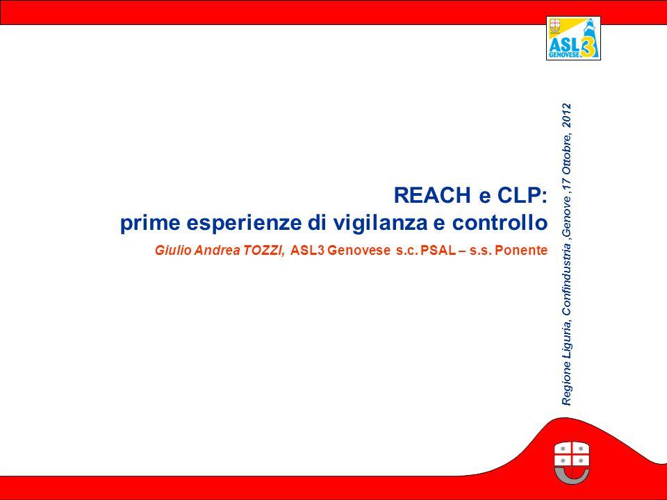 REACH e CLP: prime esperienze di vigilanza e controllo Giulio Andrea TOZZI, ASL3 Genovese s.c. PSAL – s.s. Ponente Regione Liguria, Confindustria,Geno
