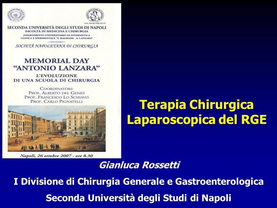 Gianluca Rossetti I Divisione di Chirurgia Generale e Gastroenterologica Seconda Università degli Studi di Napoli Terapia Chirurgica Laparoscopica del