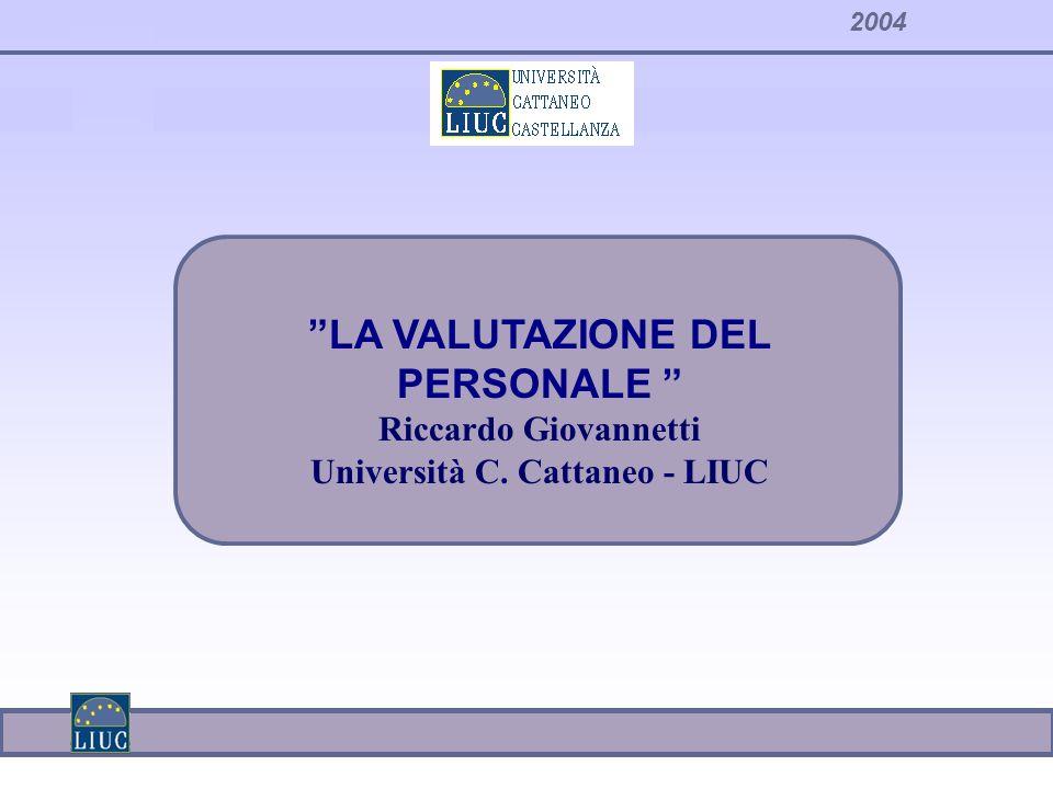 2004 LA VALUTAZIONE DEL PERSONALE Riccardo Giovannetti Università C. Cattaneo - LIUC