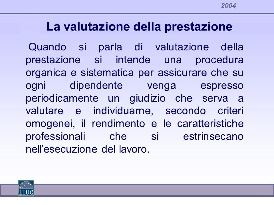 La valutazione della prestazione Quando si parla di valutazione della prestazione si intende una procedura organica e sistematica per assicurare che s
