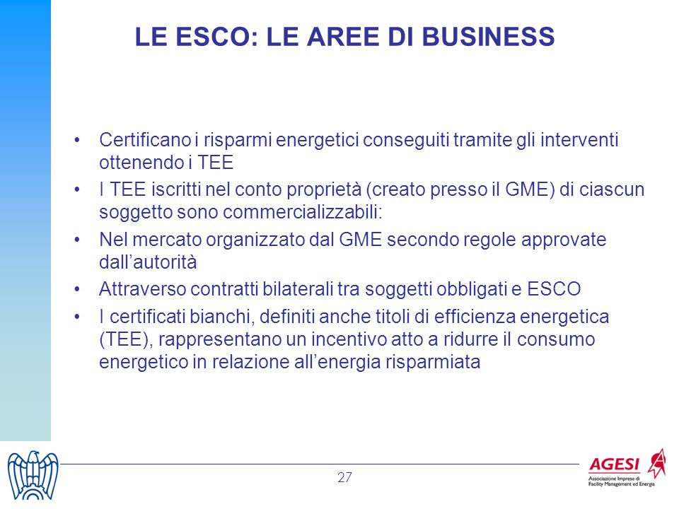 27 Certificano i risparmi energetici conseguiti tramite gli interventi ottenendo i TEE I TEE iscritti nel conto proprietà (creato presso il GME) di ci