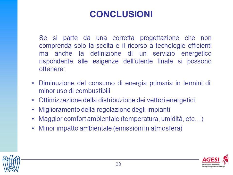 38 Diminuzione del consumo di energia primaria in termini di minor uso di combustibili Ottimizzazione della distribuzione dei vettori energetici Migli