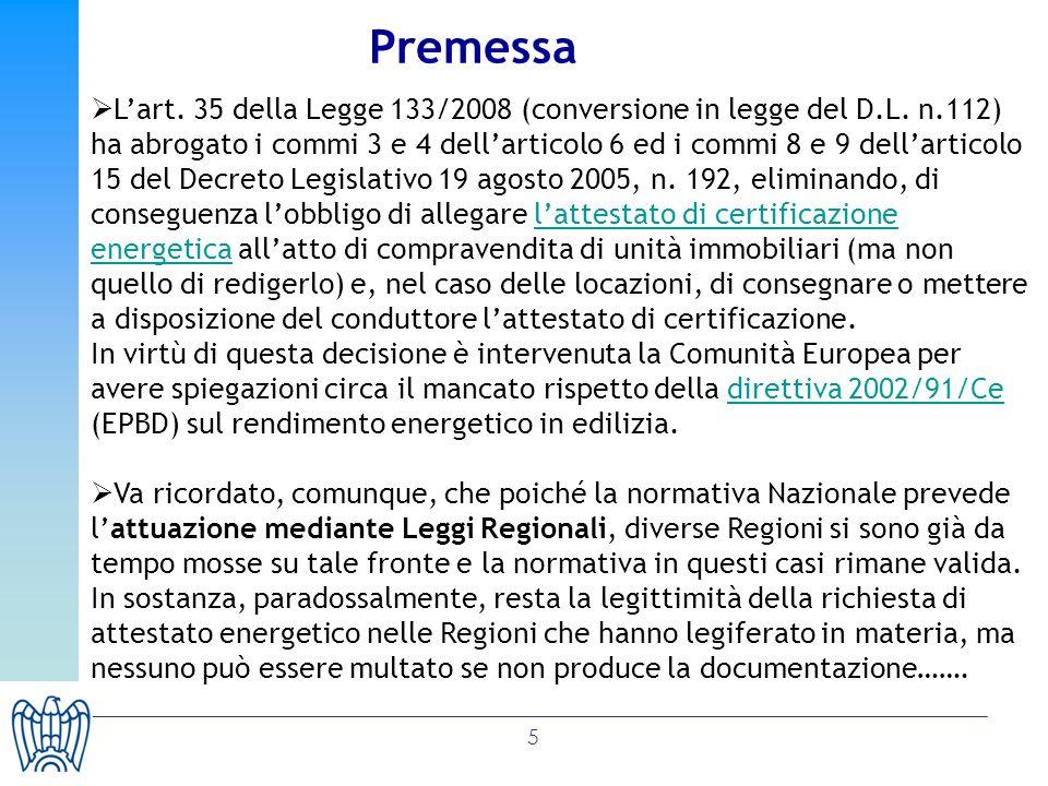5 Lart. 35 della Legge 133/2008 (conversione in legge del D.L. n.112) ha abrogato i commi 3 e 4 dellarticolo 6 ed i commi 8 e 9 dellarticolo 15 del De