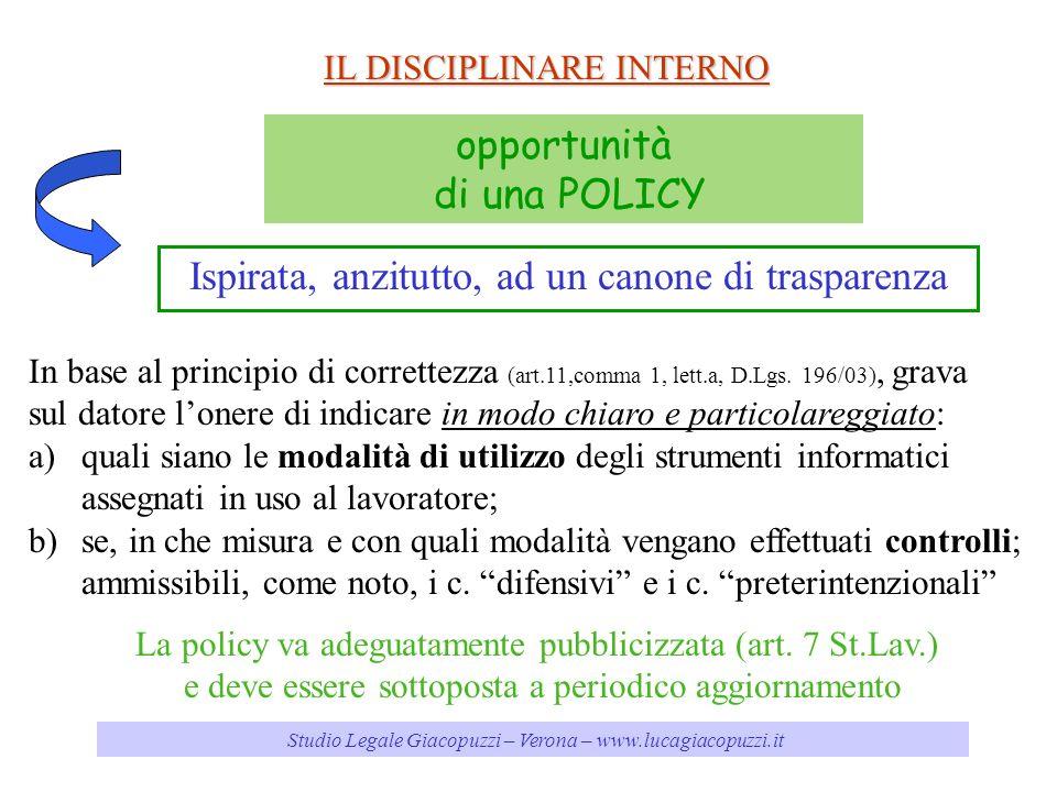 Studio Legale Giacopuzzi – Verona – www.lucagiacopuzzi.it IL DISCIPLINARE INTERNO opportunità di una POLICY Ispirata, anzitutto, ad un canone di trasparenza In base al principio di correttezza (art.11,comma 1, lett.a, D.Lgs.