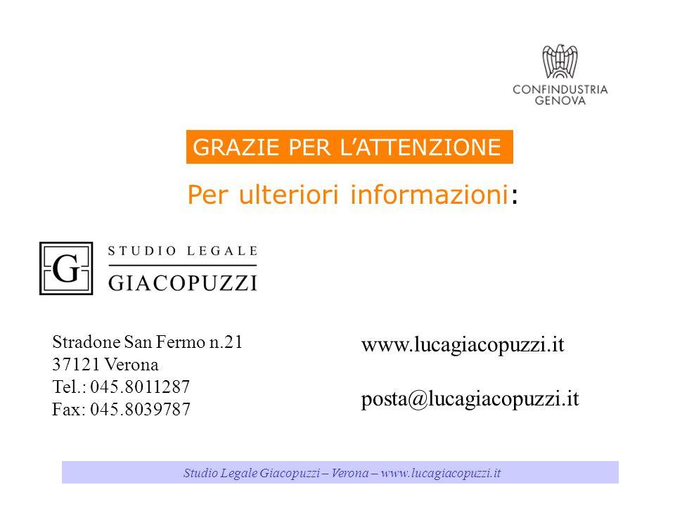 Studio Legale Giacopuzzi – Verona – www.lucagiacopuzzi.it Per ulteriori informazioni: www.lucagiacopuzzi.it posta@lucagiacopuzzi.it GRAZIE PER LATTENZIONE Stradone San Fermo n.21 37121 Verona Tel.: 045.8011287 Fax: 045.8039787