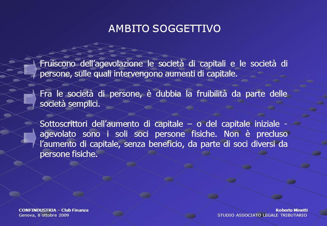 CONFINDUSTRIA – Club Finanza Roberto Minetti Genova, 8 ottobre 2009 STUDIO ASSOCIATO LEGALE TRIBUTARIO AMBITO SOGGETTIVO Fruiscono dellagevolazione le