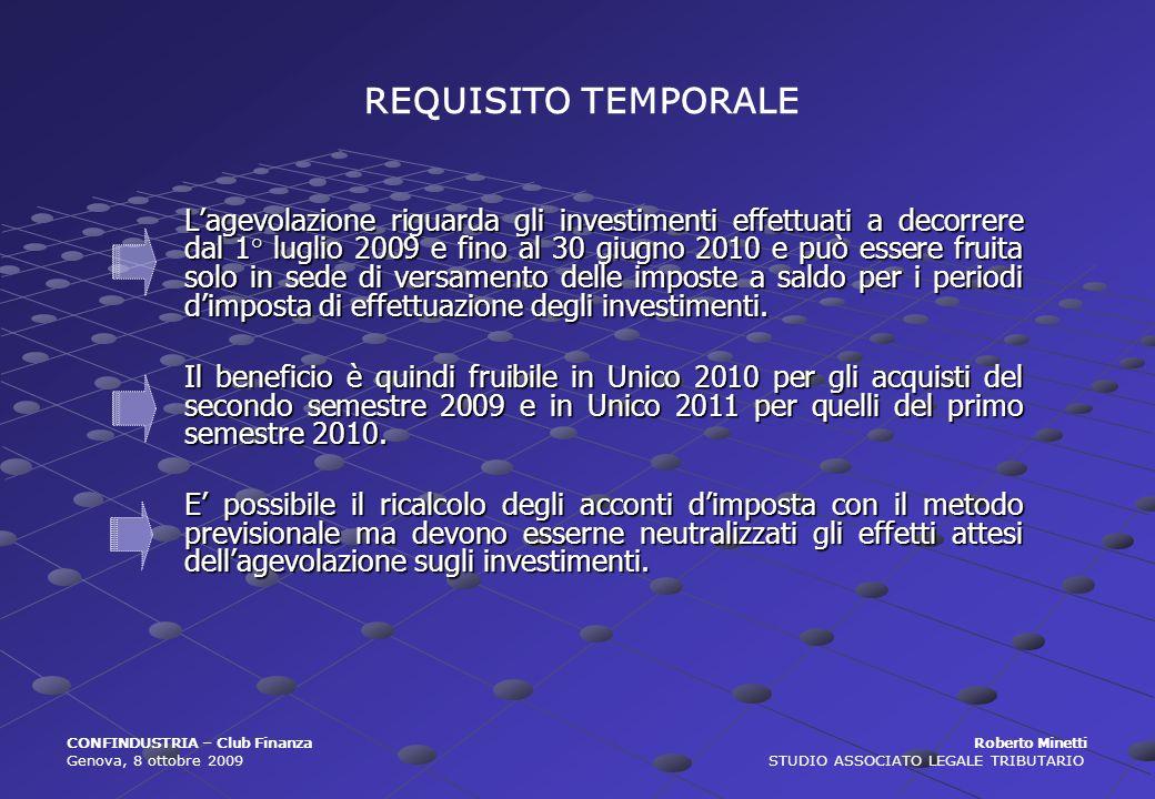 Lagevolazione riguarda gli investimenti effettuati a decorrere dal 1° luglio 2009 e fino al 30 giugno 2010 e può essere fruita solo in sede di versame