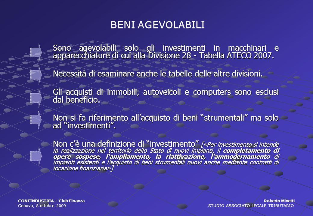 CONFINDUSTRIA – Club Finanza Roberto Minetti Genova, 8 ottobre 2009 STUDIO ASSOCIATO LEGALE TRIBUTARIO AMBITO SOGGETTIVO Fruiscono dellagevolazione le società di capitali e le società di persone, sulle quali intervengono aumenti di capitale.