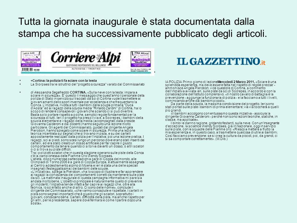 Tutta la giornata inaugurale è stata documentata dalla stampa che ha successivamente pubblicato degli articoli. +Cortina: la polizia ti fa sciare con