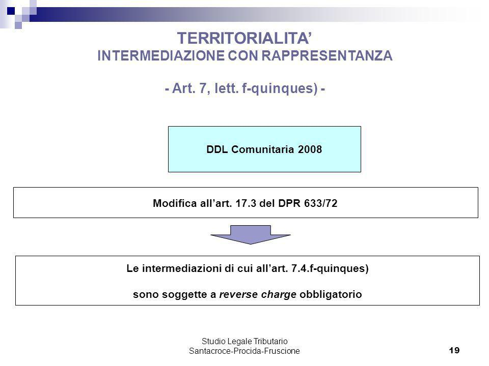 Studio Legale Tributario Santacroce-Procida-Fruscione 19 TERRITORIALITA INTERMEDIAZIONE CON RAPPRESENTANZA - Art. 7, lett. f-quinques) - DDL Comunitar