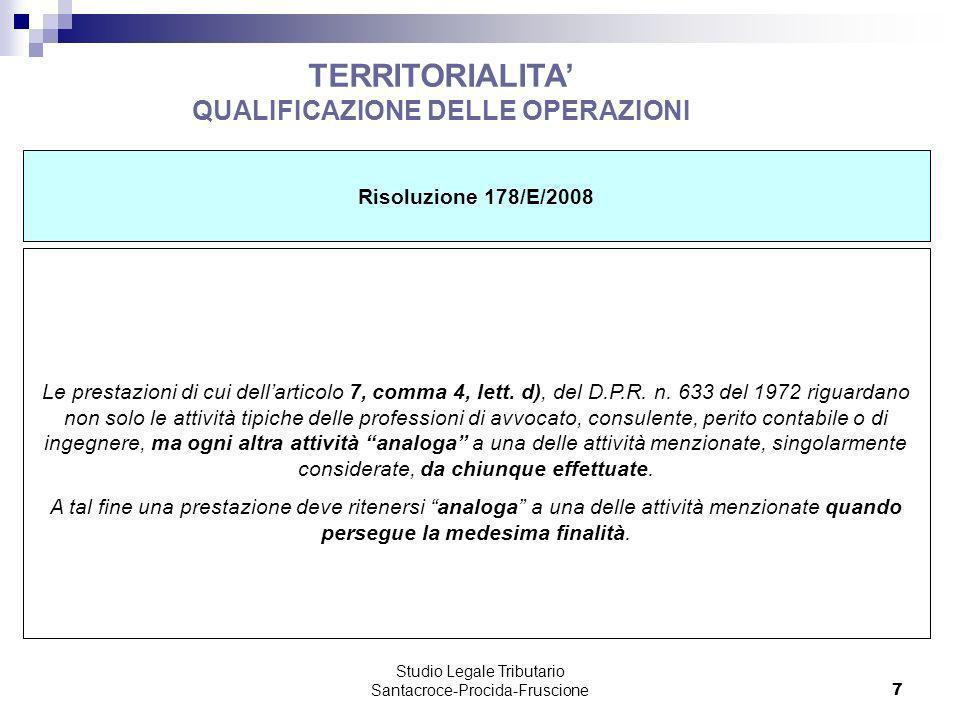 Studio Legale Tributario Santacroce-Procida-Fruscione 7 TERRITORIALITA QUALIFICAZIONE DELLE OPERAZIONI Risoluzione 178/E/2008 Le prestazioni di cui de