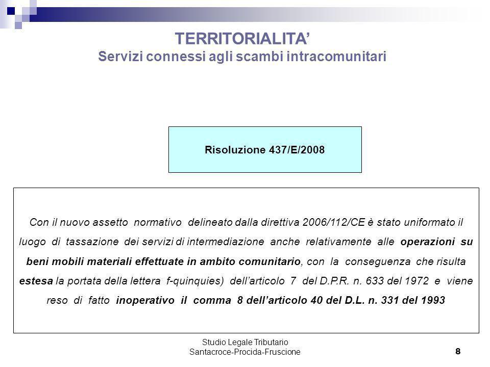 Studio Legale Tributario Santacroce-Procida-Fruscione 8 TERRITORIALITA Servizi connessi agli scambi intracomunitari Risoluzione 437/E/2008 Con il nuov