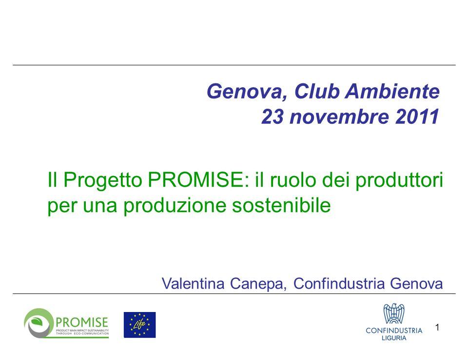 1 Il Progetto PROMISE: il ruolo dei produttori per una produzione sostenibile Valentina Canepa, Confindustria Genova Genova, Club Ambiente 23 novembre 2011