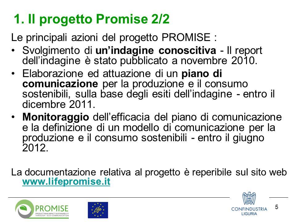 5 1. Il progetto Promise 2/2 Le principali azioni del progetto PROMISE : Svolgimento di unindagine conoscitiva - Il report dellindagine è stato pubbli