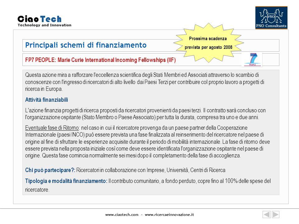 www.ciaotech.com - www.ricercaeinnovazione.it Principali schemi di finanziamento FP7 PEOPLE: Marie Curie International Incoming Fellowships (IIF) Ques