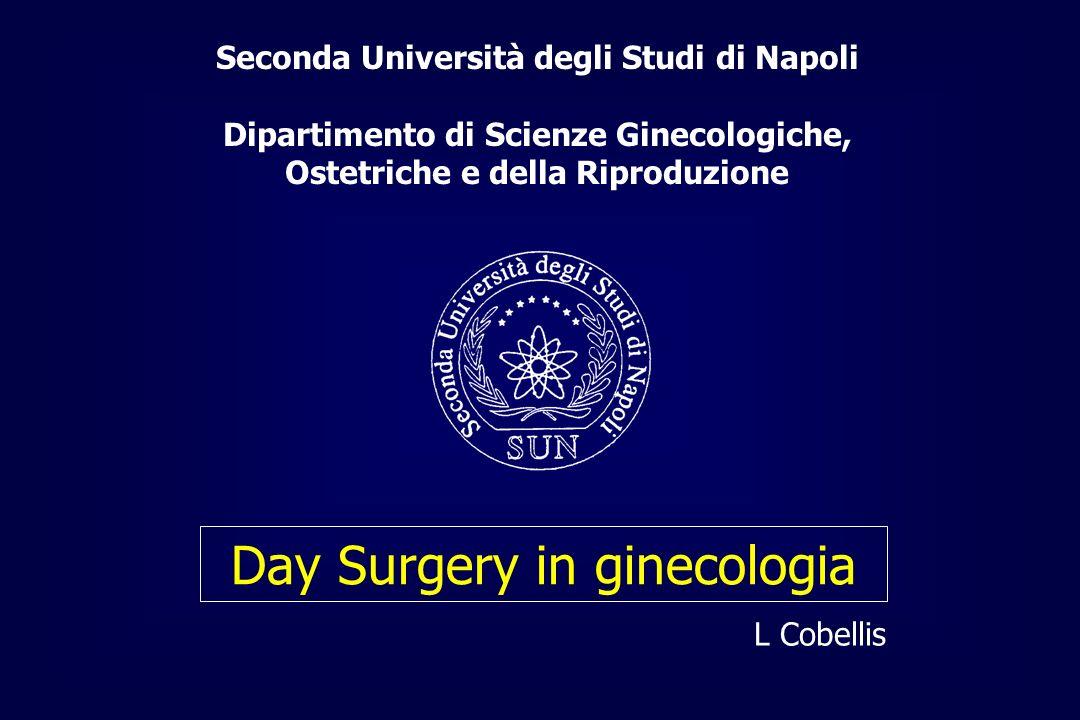 Day Surgery in ginecologia Seconda Università degli Studi di Napoli Dipartimento di Scienze Ginecologiche, Ostetriche e della Riproduzione L Cobellis