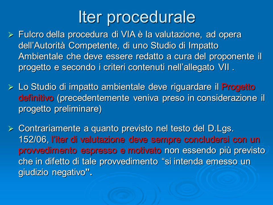 Iter procedurale Fulcro della procedura di VIA è la valutazione, ad opera dellAutorità Competente, di uno Studio di Impatto Ambientale che deve essere redatto a cura del proponente il progetto e secondo i criteri contenuti nellallegato VII.