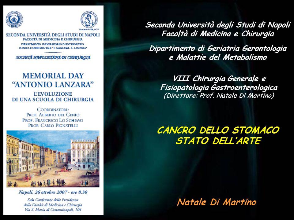 Seconda Università degli Studi di Napoli Facoltà di Medicina e Chirurgia Natale Di Martino CANCRO DELLO STOMACO STATO DELLARTE VIII Chirurgia Generale