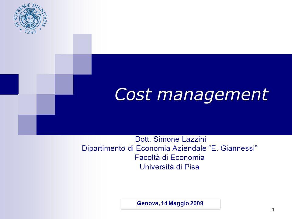 1 Cost management Dott.Simone Lazzini Dipartimento di Economia Aziendale E.