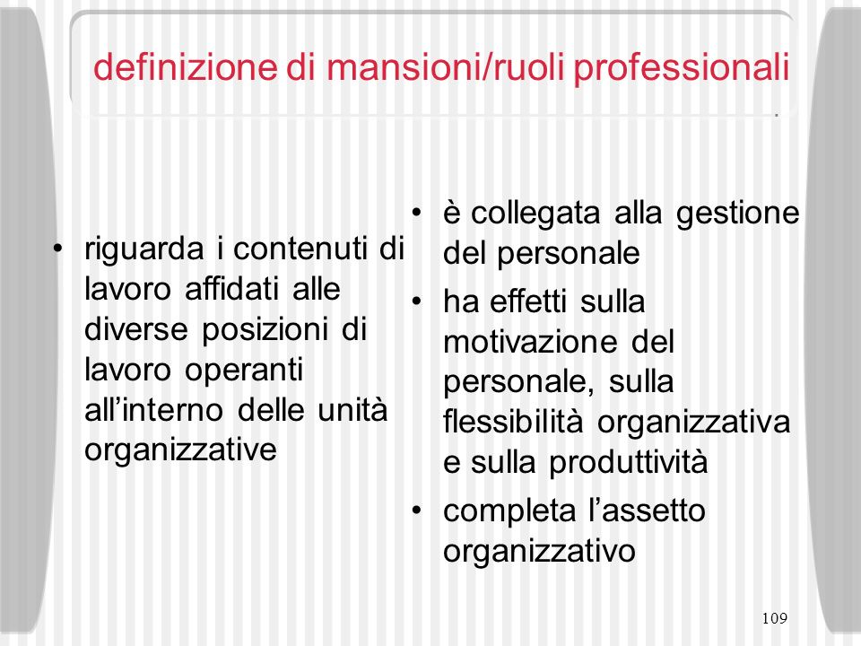 109 definizione di mansioni/ruoli professionali riguarda i contenuti di lavoro affidati alle diverse posizioni di lavoro operanti allinterno delle uni
