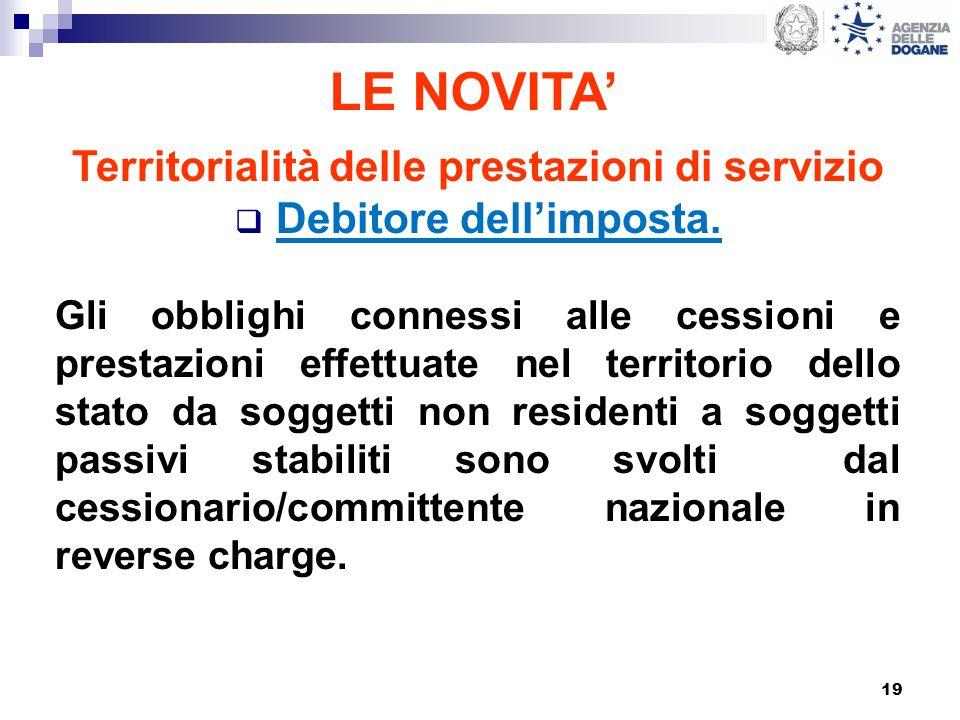 19 LE NOVITA Territorialità delle prestazioni di servizio Debitore dellimposta. Gli obblighi connessi alle cessioni e prestazioni effettuate nel terri