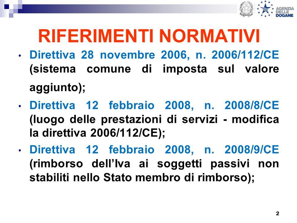 2 RIFERIMENTI NORMATIVI Direttiva 28 novembre 2006, n. 2006/112/CE (sistema comune di imposta sul valore aggiunto); Direttiva 12 febbraio 2008, n. 200
